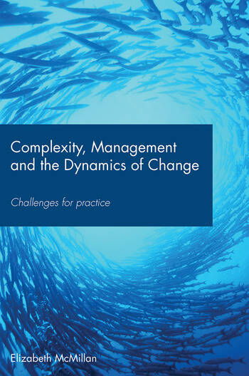 Complexity, Management and the Dynamics of Change Challenges for Practice book cover
