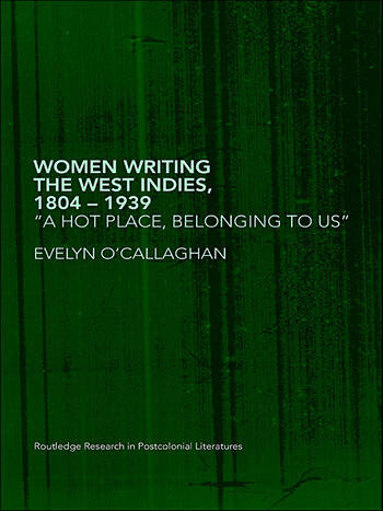 Women Writing the West Indies, 1804-1939 'A Hot Place, Belonging To Us' book cover