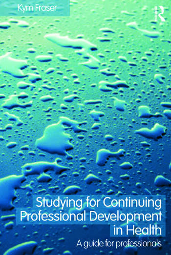 Studying for Continuing Professional Development in Health A Guide for Professionals book cover