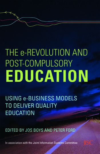 The e-Revolution and Post-Compulsory Education Using e-Business Models to Deliver Quality Education book cover