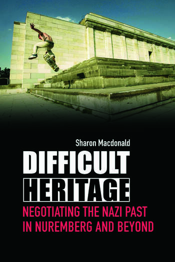 Difficult Heritage Negotiating the Nazi Past in Nuremberg and Beyond book cover