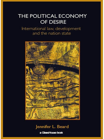 The Political Economy of Desire International Law, Development and the Nation State book cover