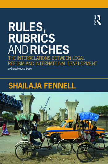 Rules, Rubrics and Riches The Interrelations between Legal Reform and International Development book cover