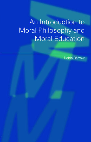 An Introduction to Moral Philosophy and Moral Education book cover