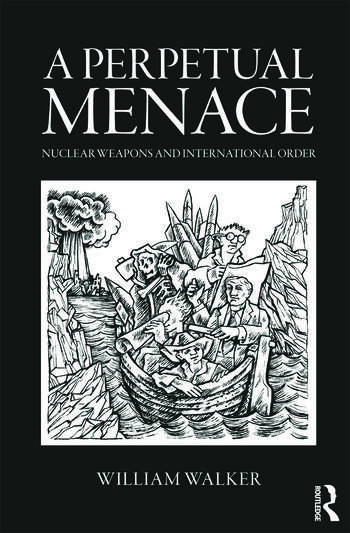 A Perpetual Menace Nuclear Weapons and International Order book cover