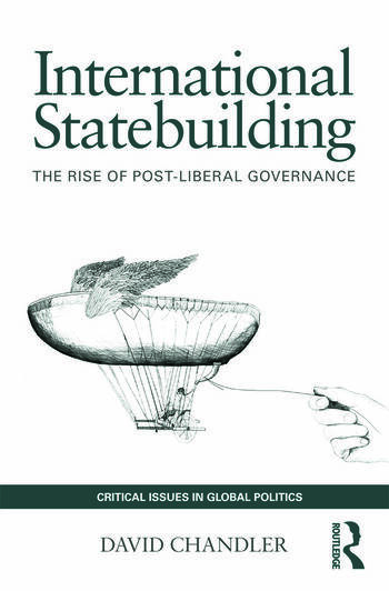 International Statebuilding The Rise of Post-Liberal Governance book cover
