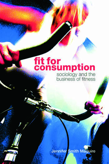 Fit for Consumption Sociology and the Business of Fitness book cover