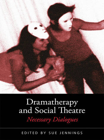 Dramatherapy and Social Theatre Necessary Dialogues book cover