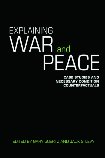 Explaining War and Peace Case Studies and Necessary Condition Counterfactuals book cover