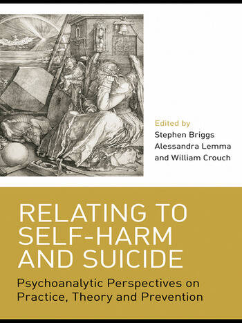 Relating to Self-Harm and Suicide Psychoanalytic Perspectives on Practice, Theory and Prevention book cover