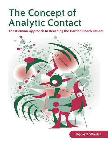 The Concept of Analytic Contact The Kleinian Approach to Reaching the Hard to Reach Patient book cover