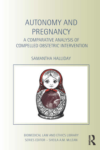 Autonomy and Pregnancy A Comparative Analysis of Compelled Obstetric Intervention book cover