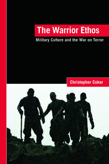 The Warrior Ethos Military Culture and the War on Terror book cover