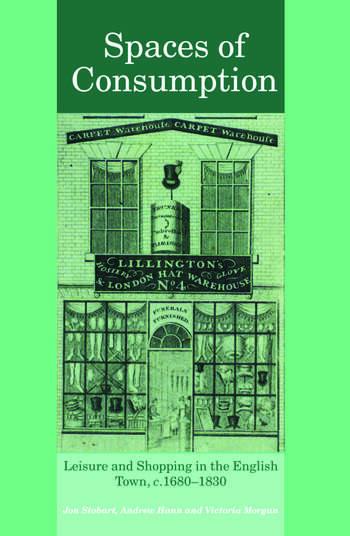 Spaces of Consumption Leisure and Shopping in the English Town, c.1680–1830 book cover