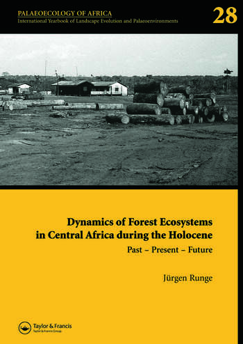 Dynamics of Forest Ecosystems in Central Africa During the Holocene: Past – Present – Future Palaeoecology of Africa, An International Yearbook of Landscape Evolution and Palaeoenvironments, Volume 28 book cover