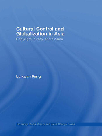 Cultural Control and Globalization in Asia Copyright, Piracy and Cinema book cover
