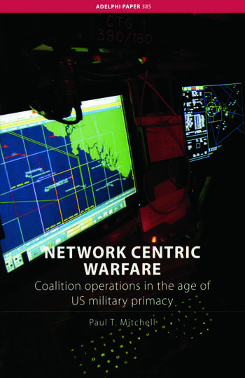 Network Centric Warfare Coalition Operations in the Age of US Military Primacy book cover