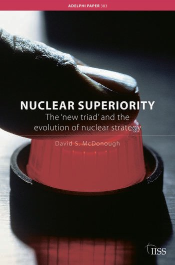 Nuclear Superiority The 'New Triad' and the Evolution of American Nuclear Strategy book cover