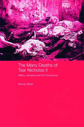 The Many Deaths of Tsar Nicholas II Relics, Remains and the Romanovs book cover