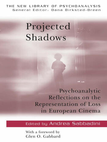 Projected Shadows Psychoanalytic Reflections on the Representation of Loss in European Cinema book cover