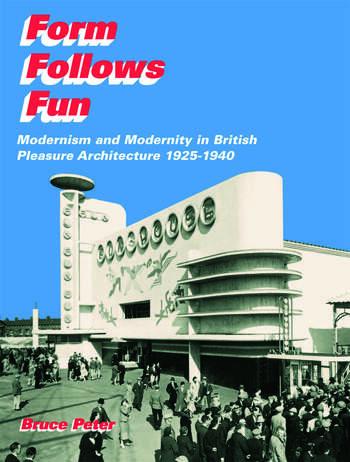 Form Follows Fun Modernism and Modernity in British Pleasure Architecture 1925–1940 book cover