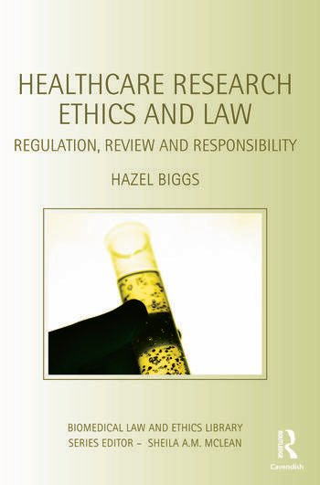 Healthcare Research Ethics and Law Regulation, Review and Responsibility book cover