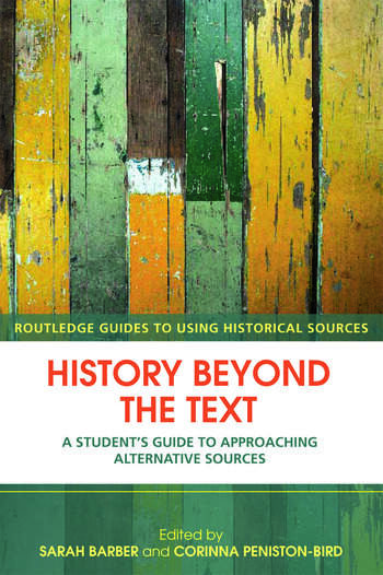 History Beyond the Text A Student's Guide to Approaching Alternative Sources book cover