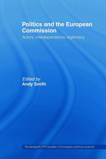 Politics and the European Commission Actors, Interdependence, Legitimacy book cover