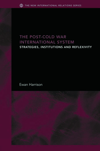 The Post-Cold War International System Strategies, Institutions and Reflexivity book cover