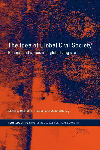 The Idea of Global Civil Society Ethics and Politics in a Globalizing Era book cover