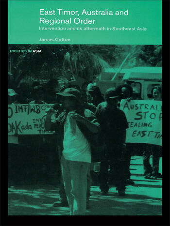 East Timor, Australia and Regional Order Intervention and its Aftermath in Southeast Asia book cover