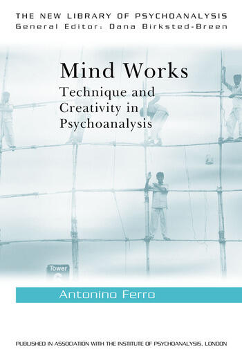 Mind Works Technique and Creativity in Psychoanalysis book cover