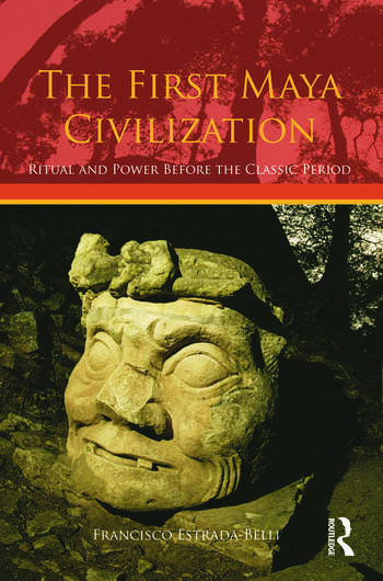 The First Maya Civilization Ritual and Power Before the Classic Period book cover