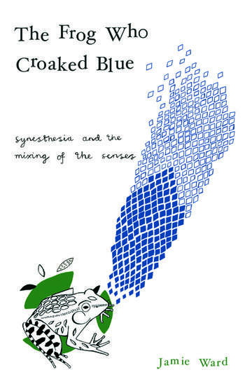 The Frog Who Croaked Blue Synesthesia and the Mixing of the Senses book cover