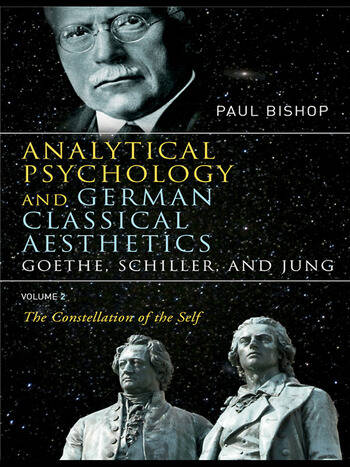 Analytical Psychology and German Classical Aesthetics: Goethe, Schiller, and Jung Volume 2 The Constellation of the Self book cover