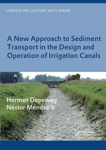 A New Approach to Sediment Transport in the Design and Operation of Irrigation Canals UNESCO-IHE Lecture Note Series book cover