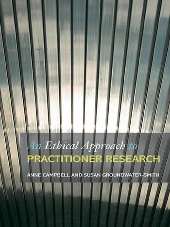An Ethical Approach to Practitioner Research Dealing with Issues and Dilemmas in Action Research book cover