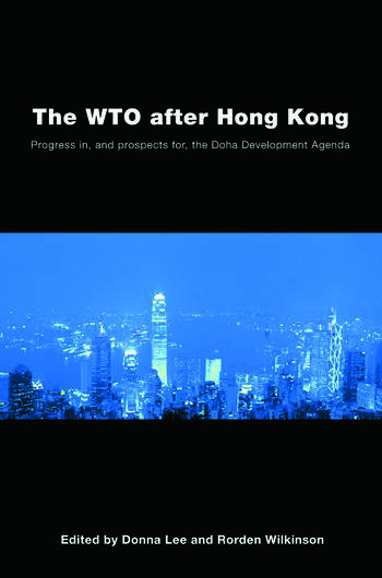 The WTO after Hong Kong Progress in, and Prospects for, the Doha Development Agenda book cover