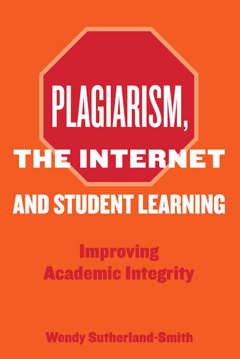 Plagiarism, the Internet, and Student Learning Improving Academic Integrity book cover