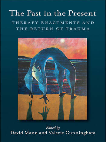 The Past in the Present Therapy Enactments and the Return of Trauma book cover