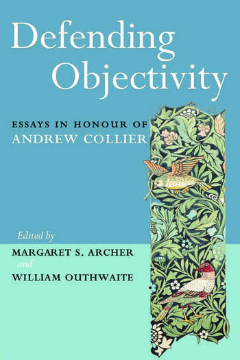 Defending Objectivity Essays in Honour of Andrew Collier book cover