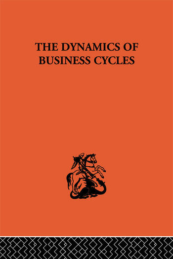 The Dynamics of Business Cycles A Study in Economic Fluctuations book cover