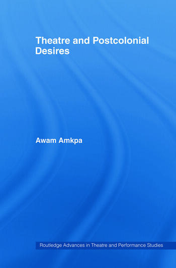 Theatre and Postcolonial Desires book cover