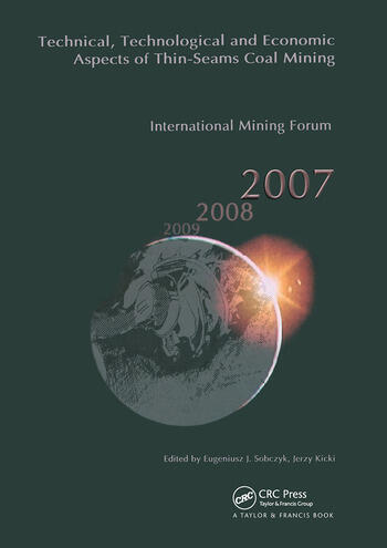 Technical, Technological and Economical Aspects of Thin-Seams Coal Mining, International Mining Forum, 2007 Proceedings of the Eighth International Mining Forum 2007 Cracow - Szczyrk - Wieliczka, Poland, February 2007 book cover