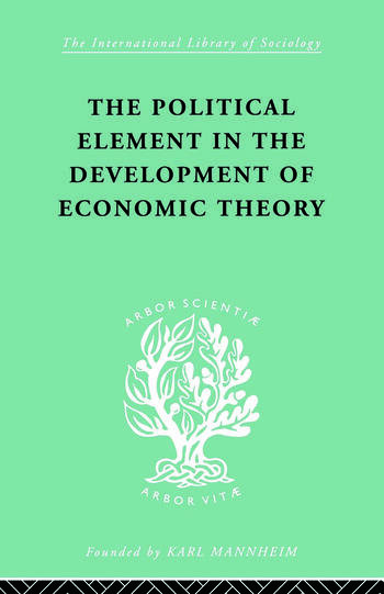 The Political Element in the Development of Economic Theory A Collection of Essays on Methodology book cover