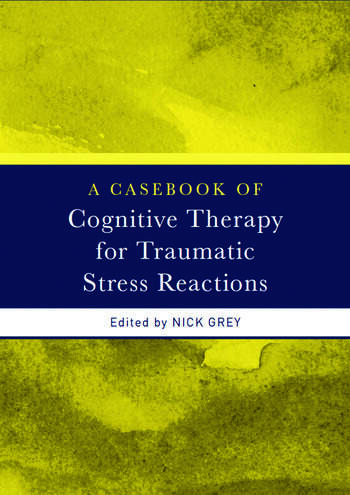 A Casebook of Cognitive Therapy for Traumatic Stress Reactions book cover