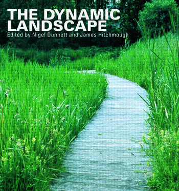 The Dynamic Landscape Design, Ecology and Management of Naturalistic Urban Planting book cover