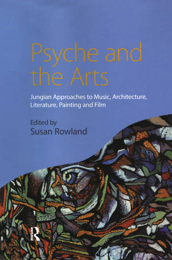 Psyche and the Arts Jungian Approaches to Music, Architecture, Literature, Painting and Film book cover