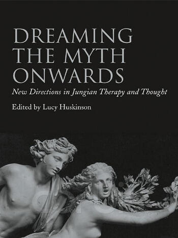 Dreaming the Myth Onwards New Directions in Jungian Therapy and Thought book cover