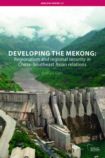 Developing the Mekong Regionalism and Regional Security in China–Southeast Asian Relations book cover